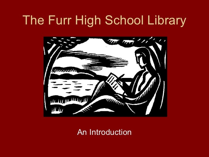 The Furr High School Library         An Introduction