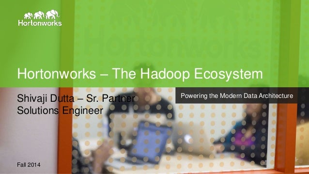 Page1 © Hortonworks Inc. 2011 – 2014. All Rights Reserved Hortonworks – The Hadoop Ecosystem Fall 2014 Powering the Modern...