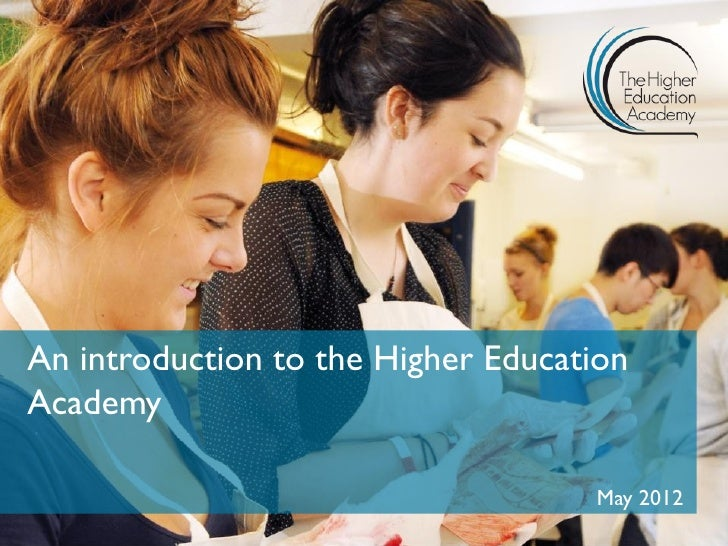 An introduction to the Higher EducationAcademy                                    May 2012