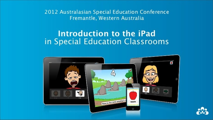 2012 Australasian Special Education Conference        Fremantle, Western Australia    Introduction to the iPadin Special E...