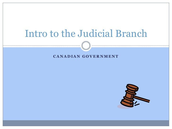 Canadian government<br />Intro to the Judicial Branch<br />