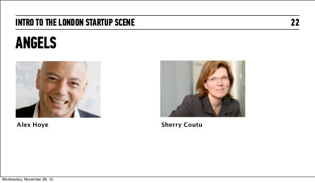 INTRO TO THE LONDON STARTUP SCENE                  22      ANGELS       Alex Hoye                          Sherry CoutuWed...