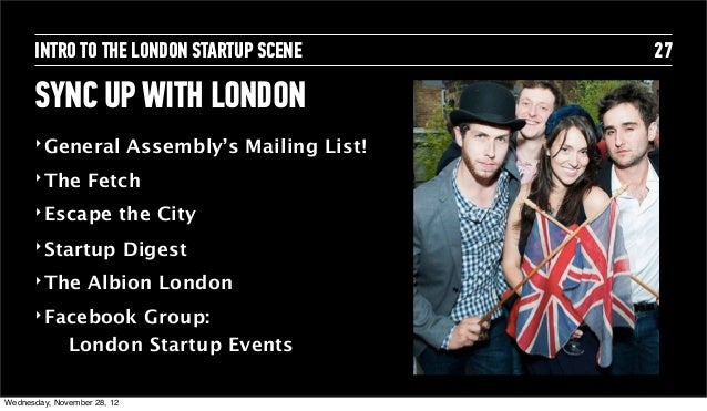 INTRO TO THE LONDON STARTUP SCENE                 27      SYNC UP WITH LONDON      ‣ General              Assembly's Maili...