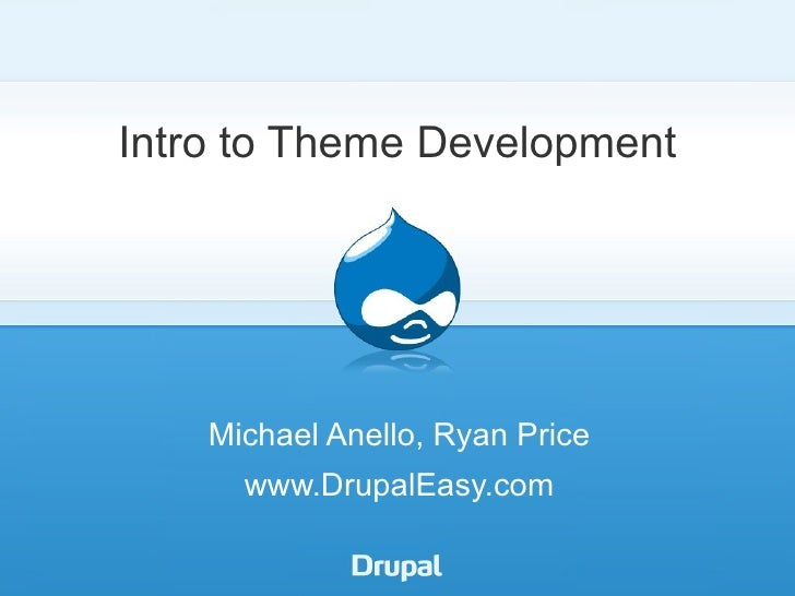 Intro to Theme Development Michael Anello, Ryan Price www.DrupalEasy.com