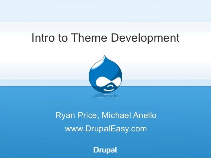 Intro to Theme Development Ryan Price, Michael Anello www.DrupalEasy.com