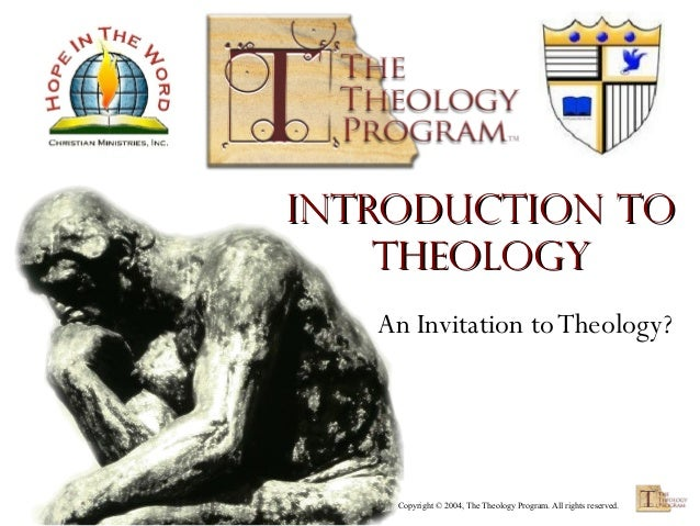 Introduction to Theology An Invitation to Theology?  Copyright © 2004, The Theology Program. All rights reserved.
