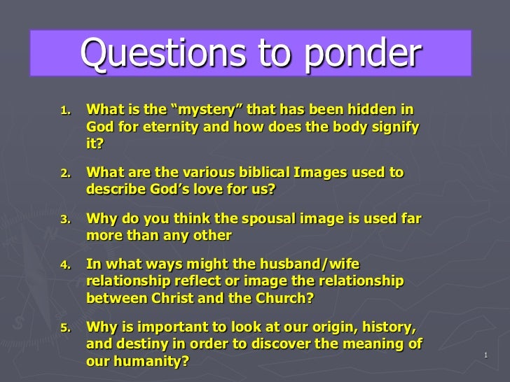 "Questions to ponder<br />What is the ""mystery"" that has been hidden in God for eternity and how does the body signify it?<..."
