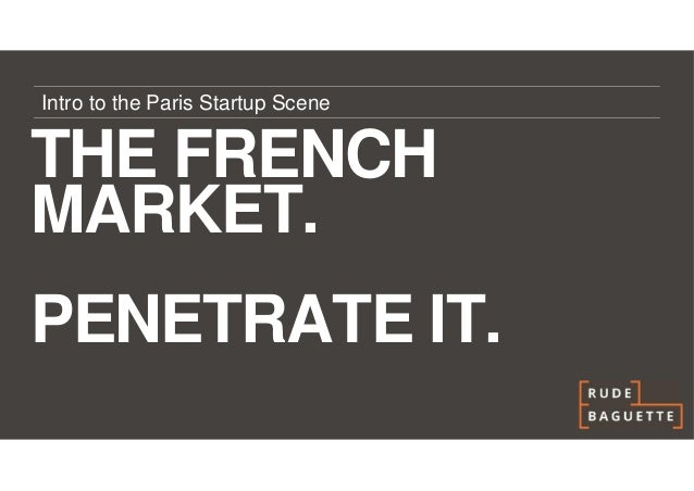 Intro to the Paris Startup SceneTHE FRENCHMARKET.PENETRATE IT.