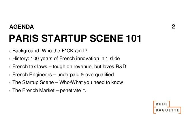 AGENDA                                                   2PARIS STARTUP SCENE 101‣   Background: Who the F*CK am I?‣   His...