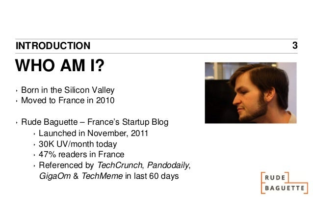 INTRODUCTION                                    3WHO AM I?‣   Born in the Silicon Valley‣   Moved to France in 2010‣   Rud...