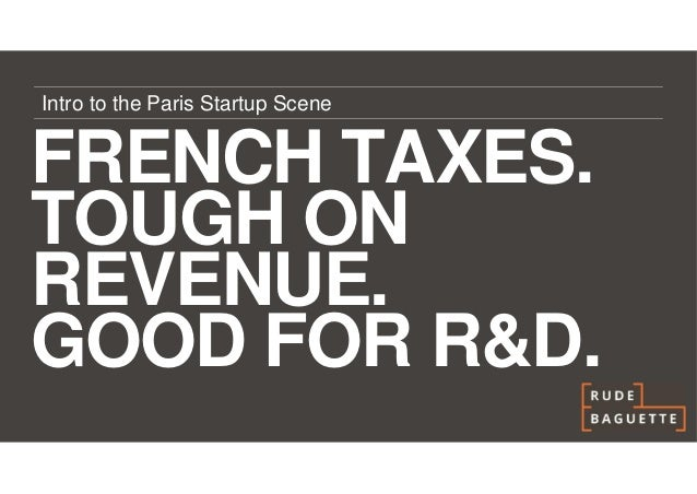 Intro to the Paris Startup SceneFRENCH TAXES.TOUGH ONREVENUE.GOOD FOR R&D.