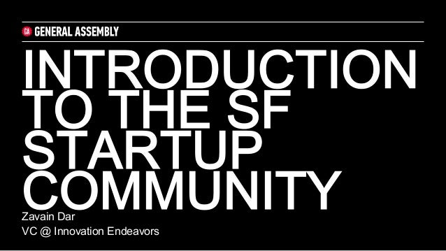 INTRODUCTION TO THE SF STARTUP COMMUNITY	  Zavain Dar VC @ Innovation Endeavors