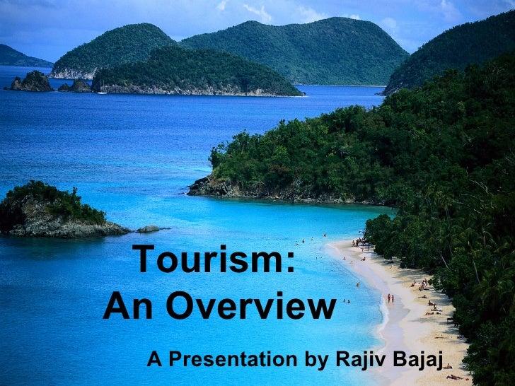 Tourism:  An Overview A Presentation by Rajiv Bajaj