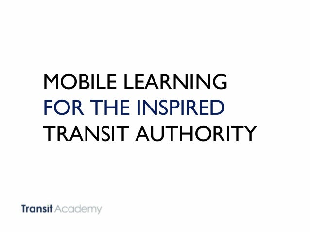 MOBILE LEARNING FOR THE INSPIRED TRANSIT AUTHORITY