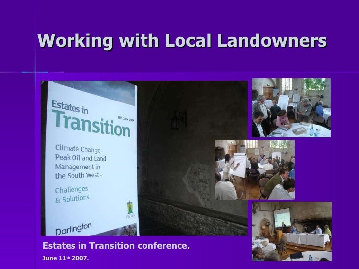 Working with Local Landowners Estates in Transition conference.  June 11 th  2007.