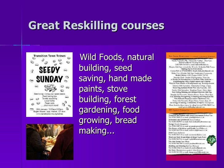 Great Reskilling courses <ul><li>Wild Foods, natural building, seed saving, hand made paints, stove building, forest garde...