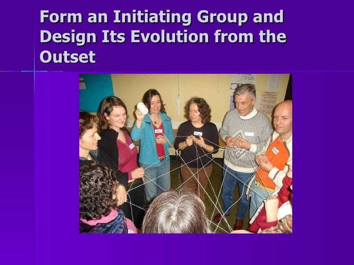 Form an Initiating Group and Design Its Evolution from the Outset