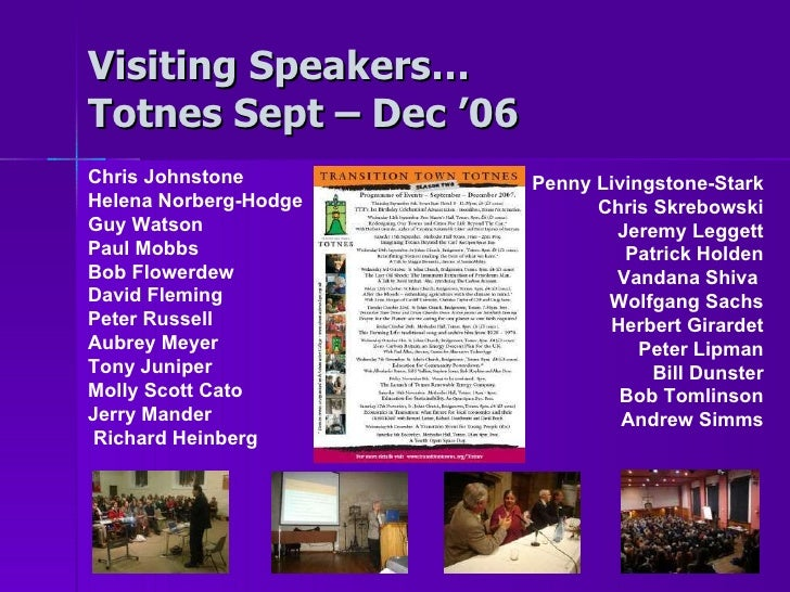 Visiting Speakers… Totnes Sept – Dec '06 Chris Johnstone Helena Norberg-Hodge Guy Watson Paul Mobbs Bob Flowerdew David Fl...