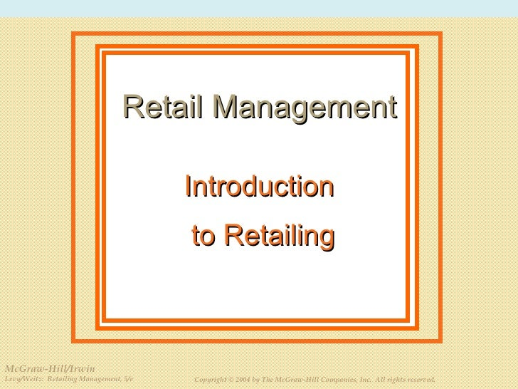 Introduction to Retailing Retail Management McGraw-Hill/Irwin Levy/Weitz:  Retailing Management, 5/e Copyright © 2004 by T...