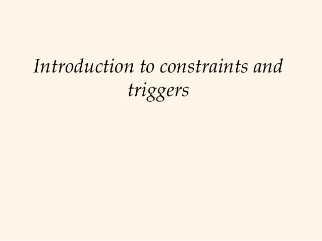 Introduction to constraints and           triggers