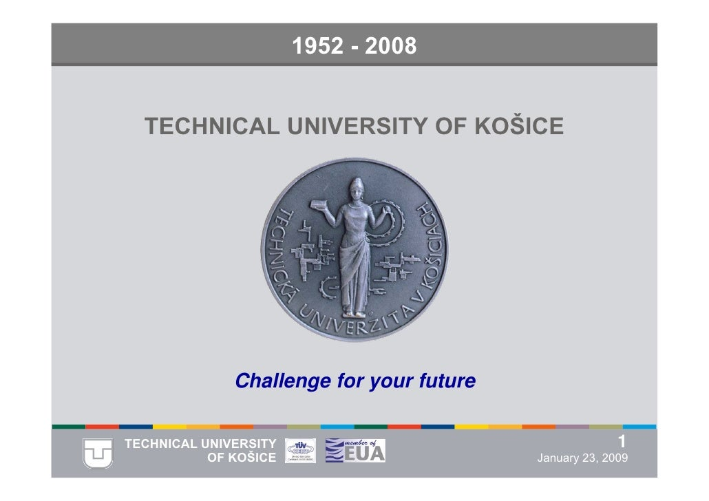 1952 - 2008     TECHNICAL UNIVERSITY OF KOŠICE                   Challenge for your future  TECHNICAL UNIVERSITY          ...