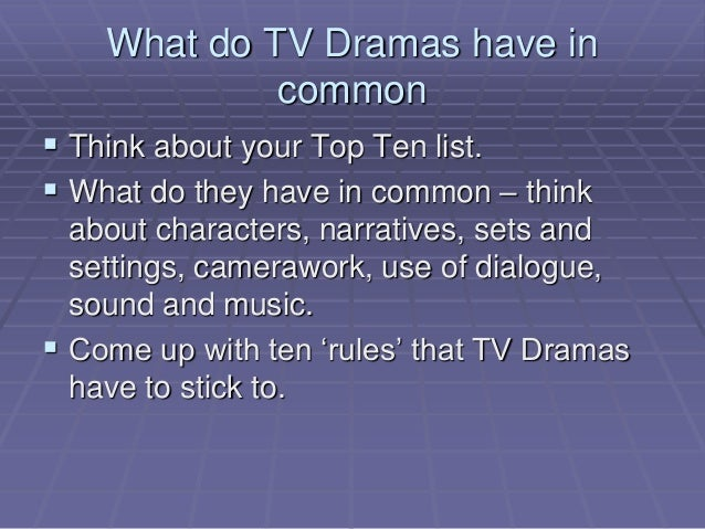 What do TV Dramas have in common  Think about your Top Ten list.  What do they have in common – think about characters, ...