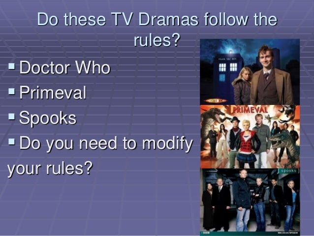 Do these TV Dramas follow the rules? Doctor Who Primeval Spooks Do you need to modify your rules?