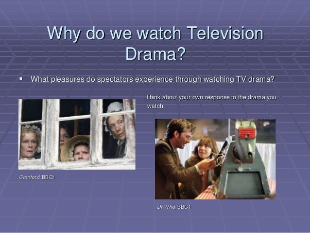 Why do we watch Television Drama?  What pleasures do spectators experience through watching TV drama? Think about your ow...