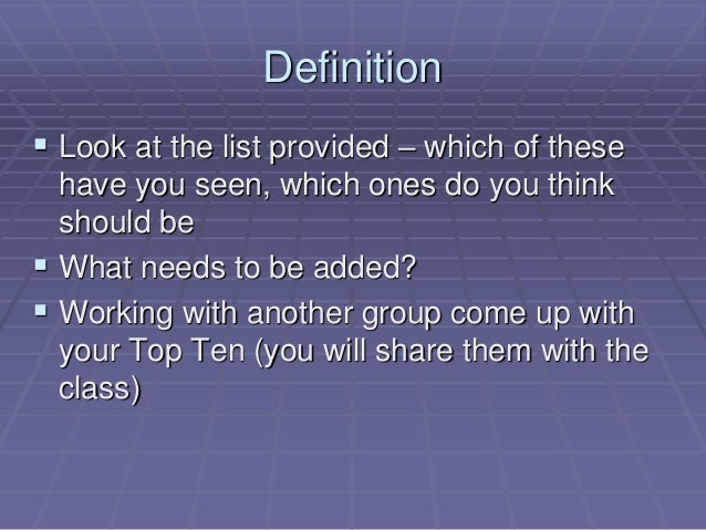 Definition  Look at the list provided – which of these have you seen, which ones do you think should be  What needs to b...