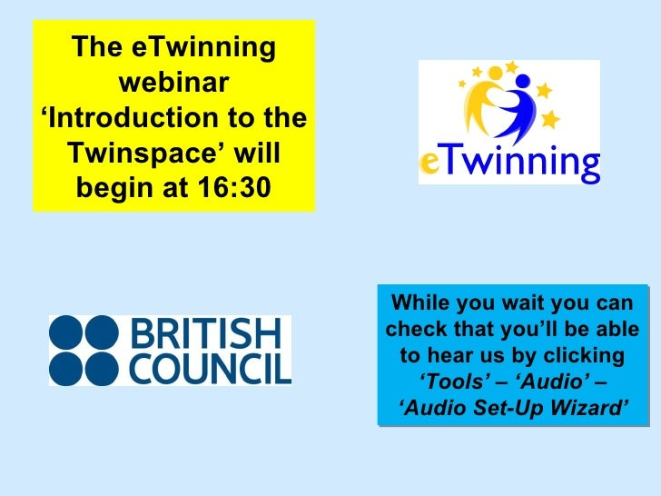 The eTwinning      webinar'Introduction to the   Twinspace' will   begin at 16:30                        While you wait yo...