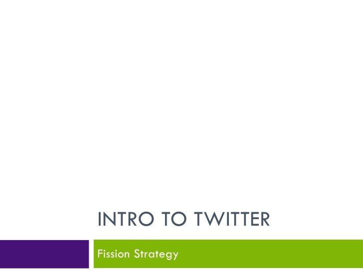 INTRO TO TWITTER Fission Strategy