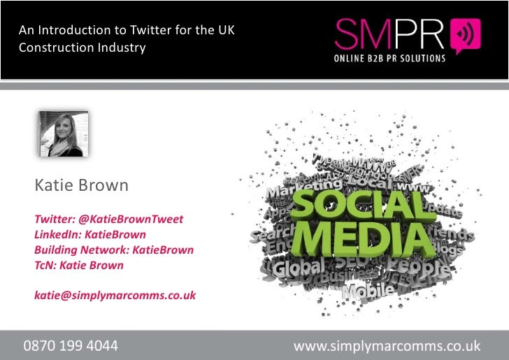 An Introduction to Twitter for the UK Construction Industry<br />Katie Brown<br />Twitter: @KatieBrownTweet<br />LinkedIn:...