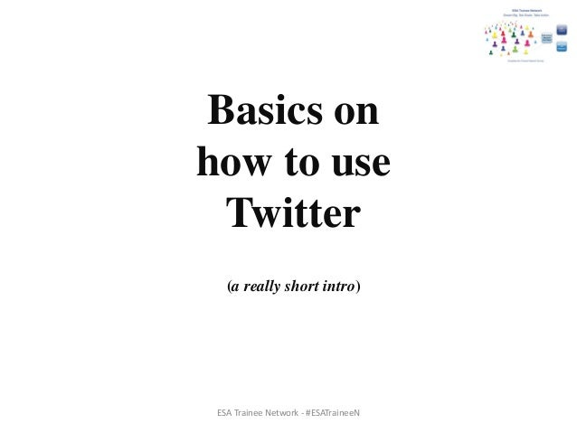 Basics on how to use Twitter (a really short intro) ESA Trainee Network - #ESATraineeN