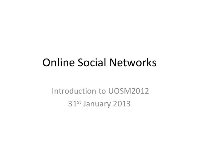 Online Social Networks Introduction to UOSM2012      31st January 2013
