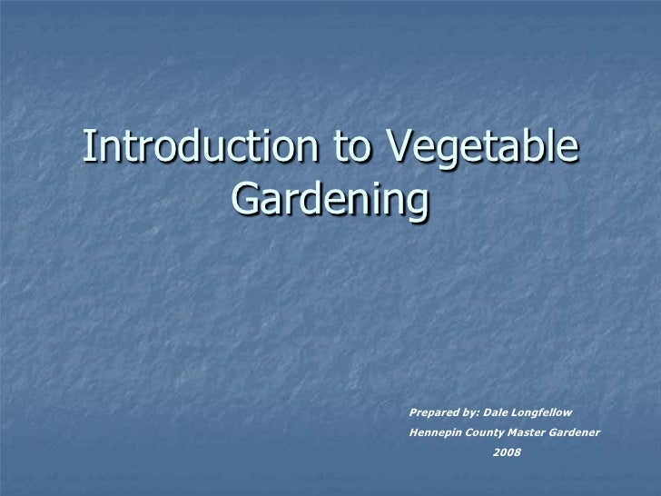 Introduction to Vegetable        Gardening                    Prepared by: Dale Longfellow                 Hennepin County...