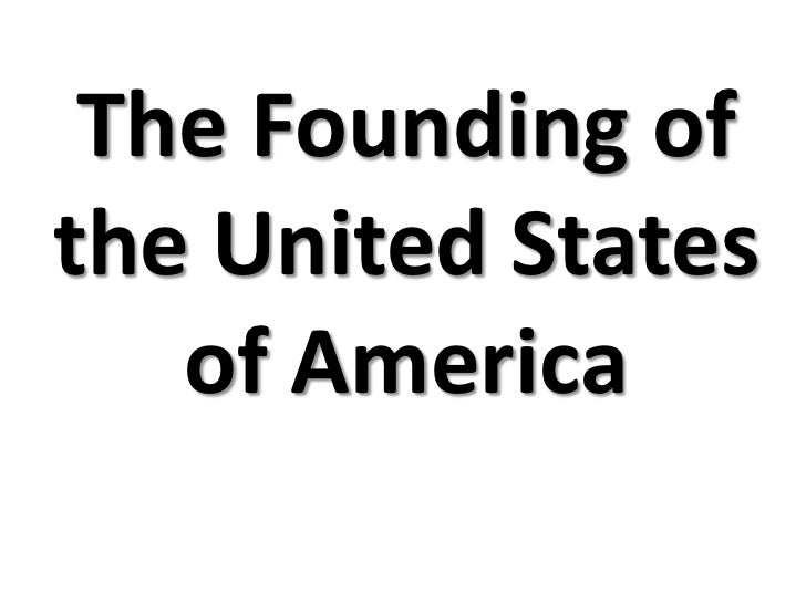 The Founding ofthe United States   of America