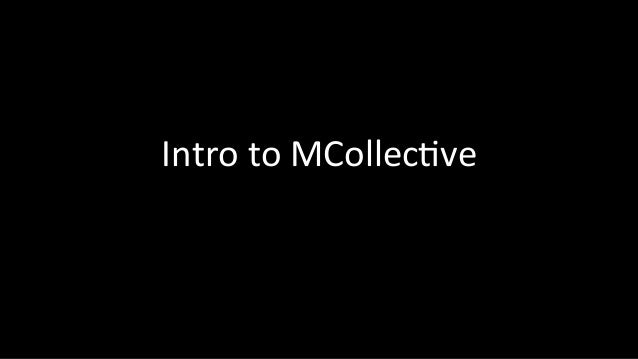Intro  to  MCollec,ve