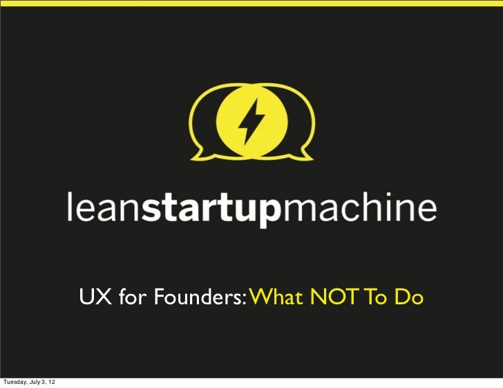 UX for Founders: What NOT To DoTuesday, July 3, 12
