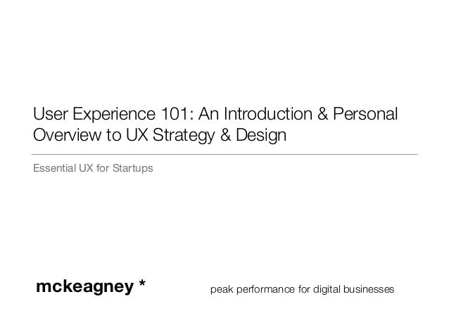 User Experience 101: An Introduction & Personal  Overview to UX Strategy & Design  Essential UX for Startups  mckeagney * ...