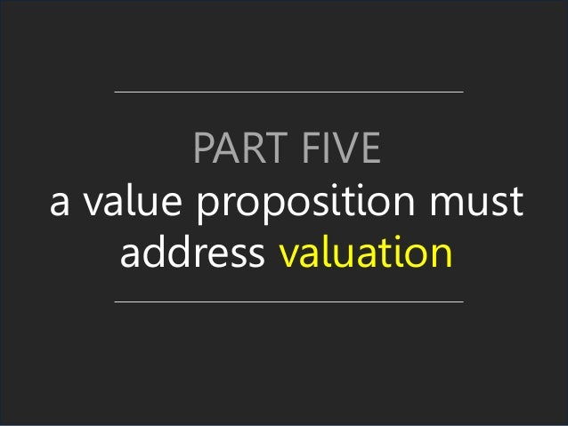 PART FIVE a value proposition must address valuation