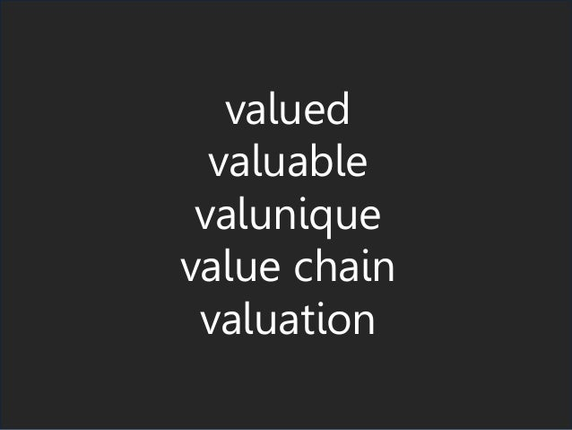 valued valuable valunique value chain valuation
