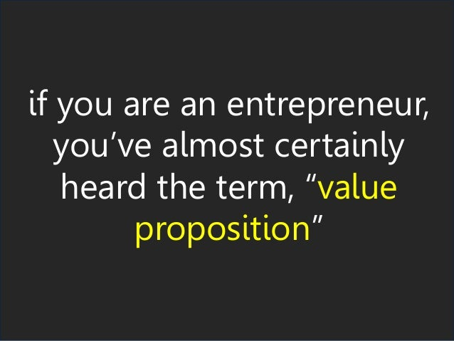 "if you are an entrepreneur, you've almost certainly heard the term, ""value proposition"""