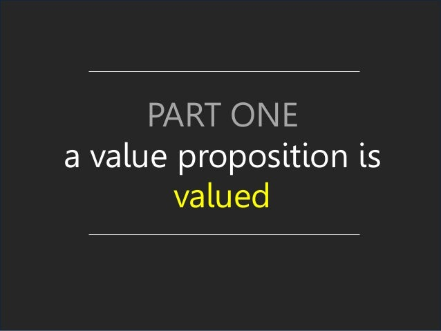 PART ONE a value proposition is valued