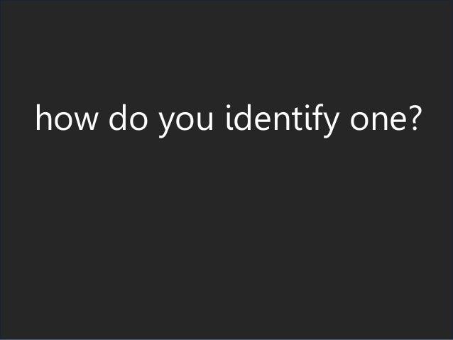 how do you identify one?