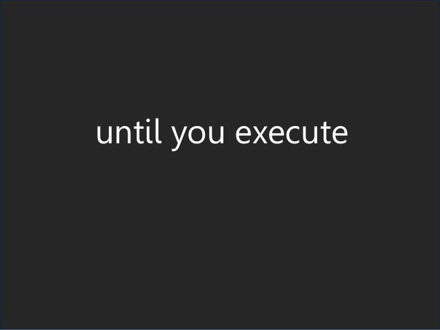 until you execute