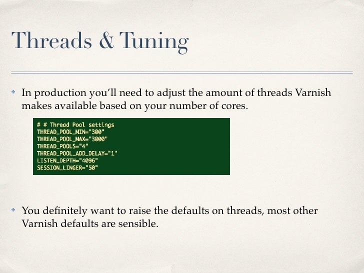 Threads & Tuning✤   In production you'll need to adjust the amount of threads Varnish    makes available based on your num...