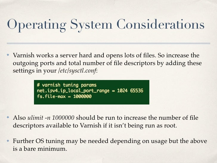 Operating System Considerations✤   Varnish works a server hard and opens lots of files. So increase the    outgoing ports a...