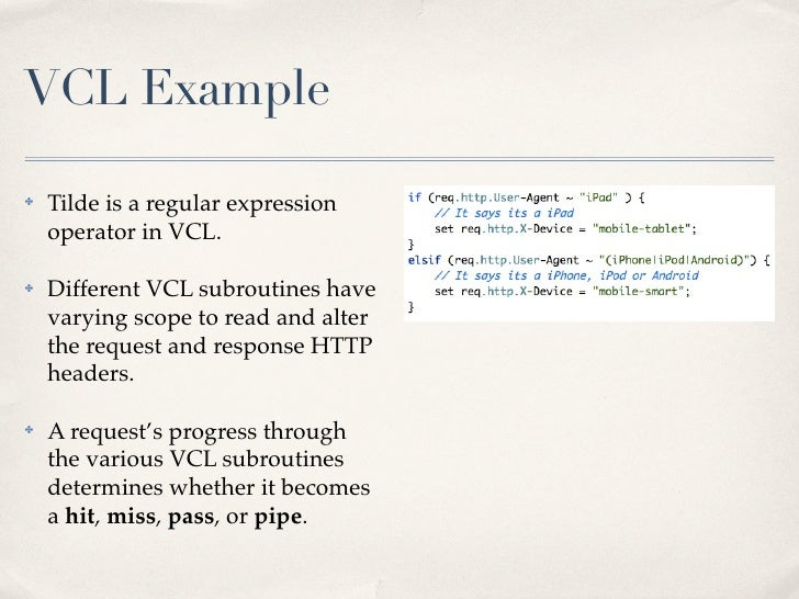 VCL Example✤   Tilde is a regular expression    operator in VCL.✤   Different VCL subroutines have    varying scope to rea...