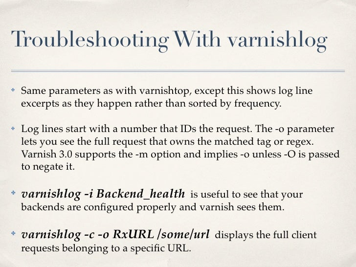 Troubleshooting With varnishlog✤   Same parameters as with varnishtop, except this shows log line    excerpts as they happ...