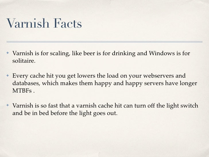 Varnish Facts✤   Varnish is for scaling, like beer is for drinking and Windows is for    solitaire.✤   Every cache hit you...